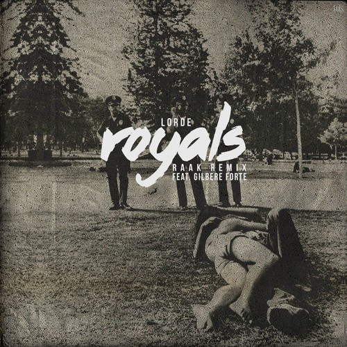 LORDE FT. GILBERTE FORTE - ROYALS (RAAK REMIX)