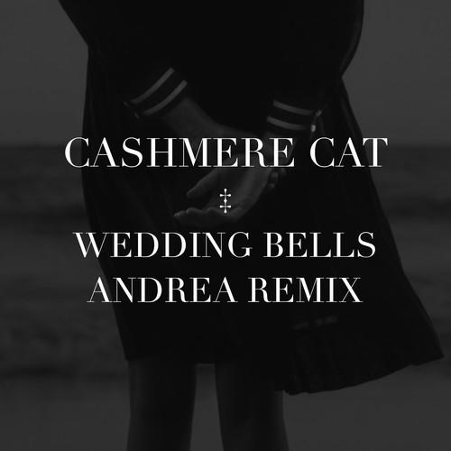 Cashmere Cat Wedding Bells Andrea Remix